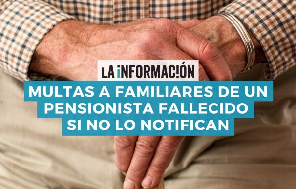 Las posibles multas a los familiares de un pensionista fallecido.
